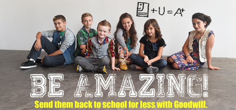 Be Amazing! Send them back to school for less with Goodwill!