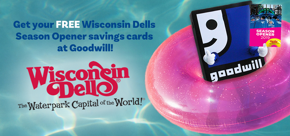 Get your FREE Wisconsin Dells Summer Season Opener Savings Card at Goodwill!
