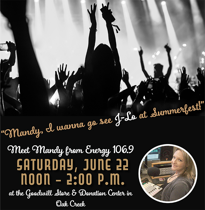 Meet Mandy Scott at the Goodwill Store & Donation Center in Oak Creek and register to win tickets to see J-Lo at Summerfest!