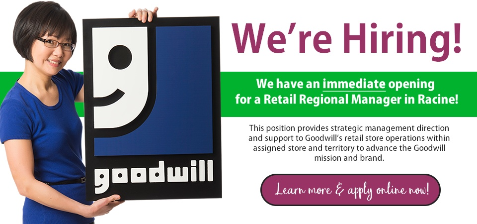 Goodwill has an immediate opening for a Retail Regional Manager in Racine