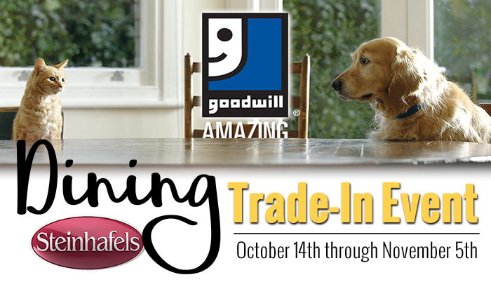 Donate your dining set to Goodwill and get FREE delivery on your new set from Steinhafels!