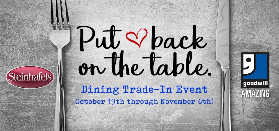 The Steinhafels-Goodwill Dining Trade-In Event is going on now!