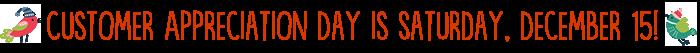 Customer Appreciation Day is Saturday, December 15