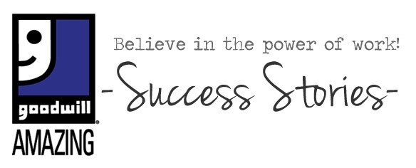 Goodwill Success Stories - Believe in the Power of Work!