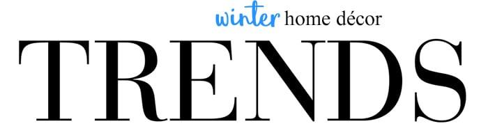 Winter 2018 Home Decor Trends
