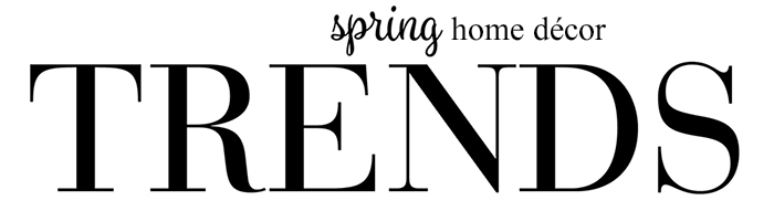 Spring Trends - Home Decor