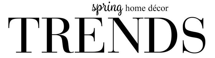 Spring Trends - Home Decor