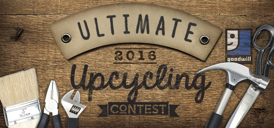 Goodwill's Ultimate Upcycling Contest 2016