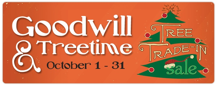 The Goodwill & Treetime Christmas Creations Tree Trade-In Going on ...