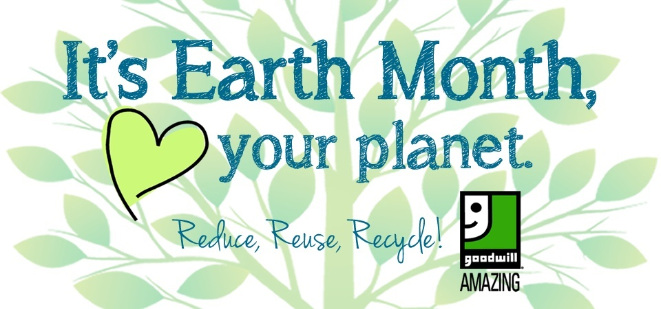 It's Earth Month - Reduce Reuse and Recycle with Goodwill