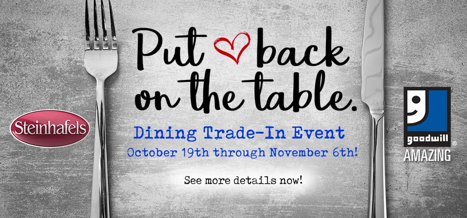 The Goodwill and Steinhafels Dining Trade-In Event is going on now!