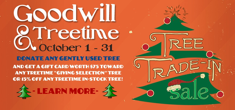 Goodwill and Treetime Trade-In Event going on now!